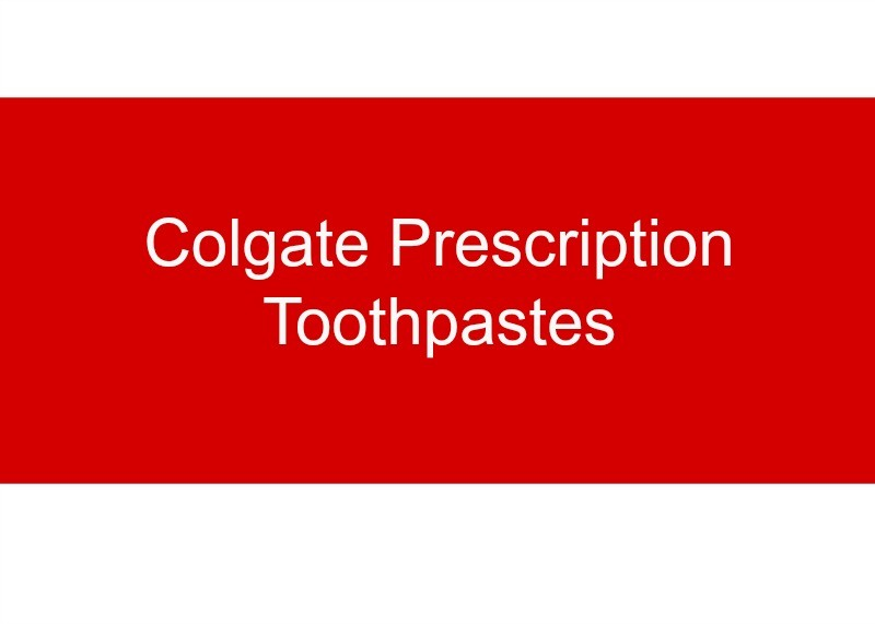 Introduction to Colgate Prescription Toothpastes